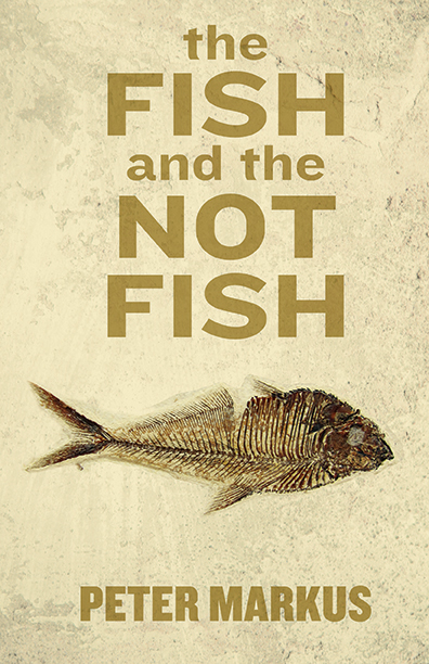 The-Fish-and-the-Not-Fish,-Peter-Markus-COVER