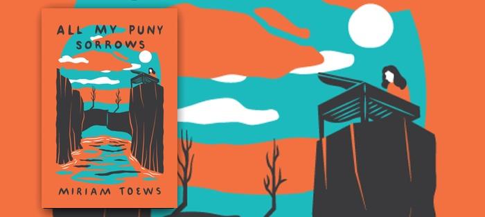 All My Puny Sorrows, by Miriam Toews