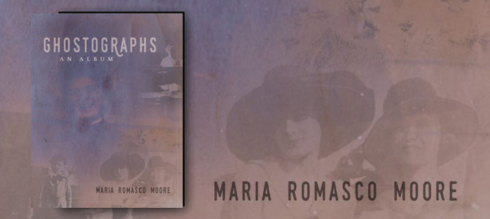 Ghostographs, by Maria Romasco Moore